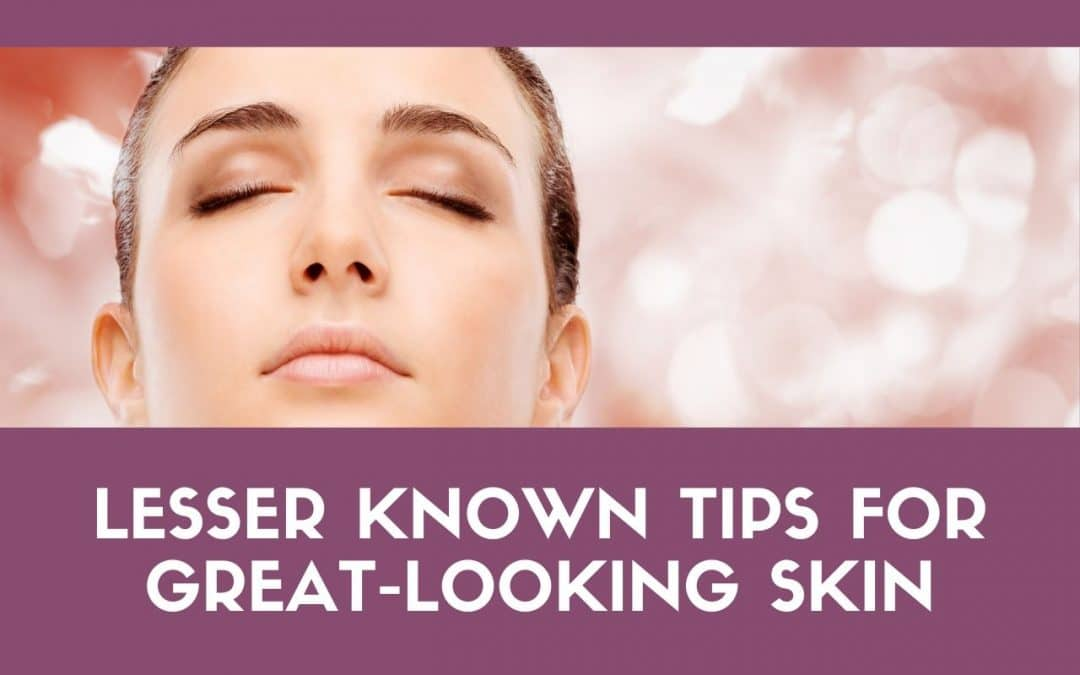 Lesser Known Tips for Great-looking Skin
